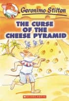 The Curse of the Cheese Pyramid ebook by Geronimo Stilton