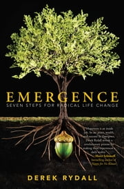 Emergence - Seven Steps for Radical Life Change ebook by Derek Rydall