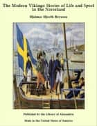 The Modern Vikings: Stories of Life and Sport in the Norseland ebook by Hjalmar Hjorth Boyesen