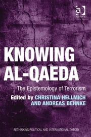 Knowing al-Qaeda - The Epistemology of Terrorism ebook by Ms Christina Hellmich,Dr Andreas Behnke,Dr Keith Breen,Dr Dan Bulley,Dr Susan McManus