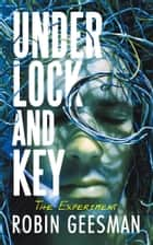 Under Lock and Key - The Experiment ebook by Robin Geesman