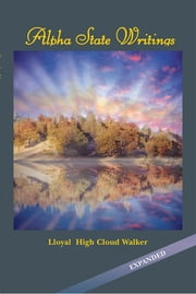 Alpha State Writings ebook by Lloyal  High Cloud Walker