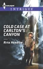 Cold Case at Carlton's Canyon ebook by Rita Herron