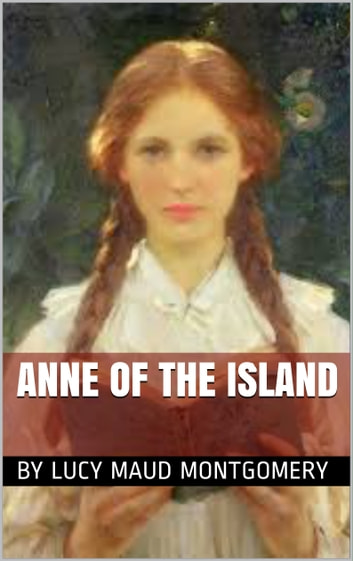 Anne of the Island eBook by by Lucy Maud Montgomery