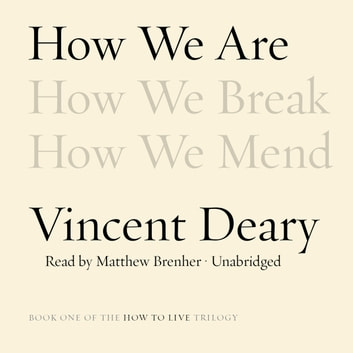 How We Are - Book One of the How to Live Trilogy audiobook by Vincent Deary