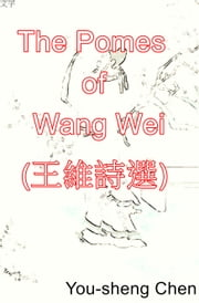 The Poems of Wang Wei (王維詩選) ebook by You-Sheng Chen