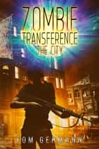 The City - Zombie Transference, #2 ebook by Tom Germann