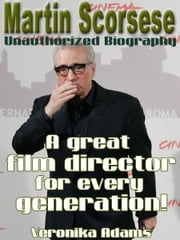 Martin Scorsese Unauthorized Biography: A great film director for every generation! ebook by Veronika Adams