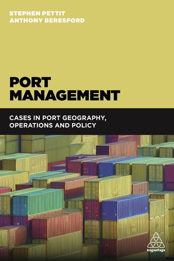 Port Management - Cases in Port Geography, Operations and Policy ebook by