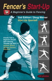 Fencer's Start-Up: A Beginner's Guide to Fencing ebook by Werner, Doug