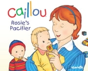 Caillou: Rosie's Pacifier ebook by Christine L'Heureux,Pierre Brignaud