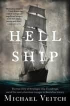 Hell Ship - The true story of the plague ship Ticonderoga, one of the most calamitous voyages in Australian history ebook by Michael Veitch