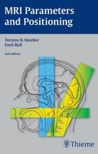 MRI Parameters and Positioning ebook by Emil Reif, Torsten Bert Moeller