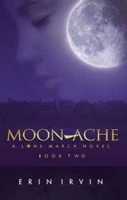 Moon-Ache (Lone March #2) ebook by Erin Irvin
