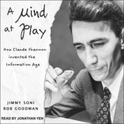 A Mind at Play - How Claude Shannon Invented the Information Age audiobook by Rob Goodman, Jimmy Soni