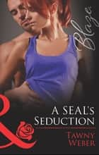 A SEAL's Seduction (Mills & Boon Blaze) (Uniformly Hot!, Book 34) ebook by Tawny Weber