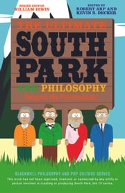 The Ultimate South Park and Philosophy - Respect My Philosophah! ebook by Robert Arp,Kevin S. Decker,William Irwin