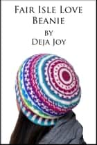Fair Isle Love Beanie ebook by Deja Joy
