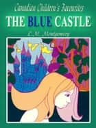 The Blue Castle ebook by Lucy Maud Montgomery,L.M. Montgomery