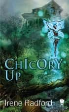 Chicory Up ebook by Irene Radford
