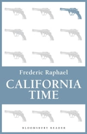 California Time ebook by Frederic Raphael