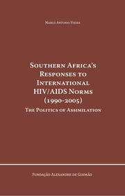 Southern Africa's Responses to International HIV/AIDS Norms (1990-2005) - The Politics os Assimilation ebook by Marco Antonio Vieira