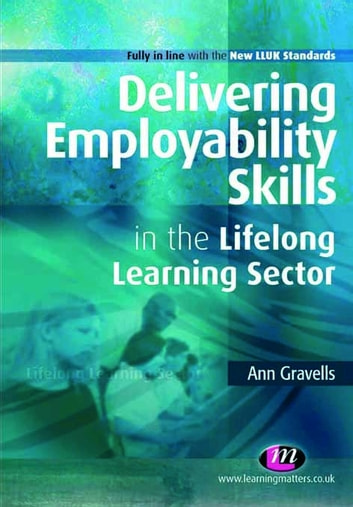 Delivering Employability Skills in the Lifelong Learning Sector ebook by Ann Gravells
