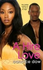A Hire Love ebook by Candice Dow