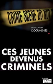 Ces jeunes devenus criminels - Un livre-vérité sur la délinquance chez les jeunes ebook by Kobo.Web.Store.Products.Fields.ContributorFieldViewModel