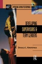 Developing Supervisors and Team Leaders ebook by Donald L. Kirkpatrick