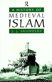 A History of Medieval Islam ebook by Saunders, Joseph