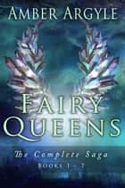 Fairy Queens Saga - Books 1-7 ebook by Amber Argyle
