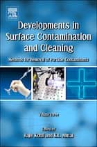 Developments in Surface Contamination and Cleaning - Vol 3 ebook by Rajiv Kohli,Kashmiri L. Mittal
