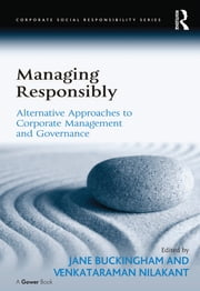 Managing Responsibly - Alternative Approaches to Corporate Management and Governance ebook by Venkataraman Nilakant,Jane Buckingham