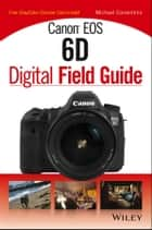 Canon EOS 6D Digital Field Guide ebook by Michael Corsentino