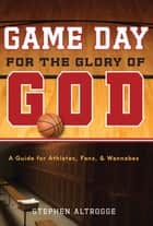 Game Day for the Glory of God ebook by Stephen Altrogge