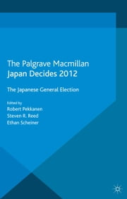 Japan Decides 2012 - The Japanese General Election ebook by