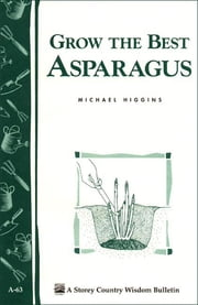Grow the Best Asparagus - Storey's Country Wisdom Bulletin A-63 ebook by Michael Higgins