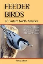 Feeder Birds of Eastern North America ebook by Sandy Allison