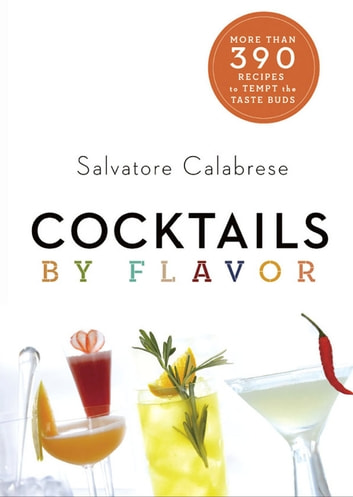 Cocktails by Flavor - More than 390 Recipes to Tempt the Taste Buds ebook by Salvatore Calabrese