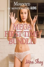 Mounted by Monsters and Aliens: Mega First Time Bundle! ebook by Mina Shay