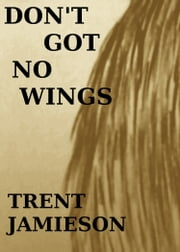 Don't Got No Wings ebook by Trent Jamieson