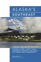 Alaska's Southeast - Touring the Inside Passage ebook by Mike Miller