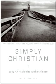 Simply Christian - Why Christianity Makes Sense ebook by N. T. Wright