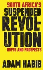 South Africa's Suspended Revolution ebook by Adam Habib