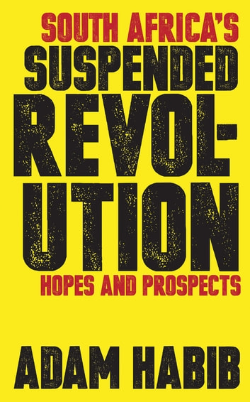 South Africa's Suspended Revolution - Hopes and Prospects ebook by Adam Habib
