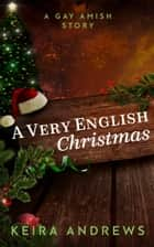 A Very English Christmas ebook by Keira Andrews