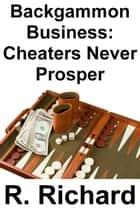 Backgammon Business: Cheaters Never Prosper ebook by R. Richard