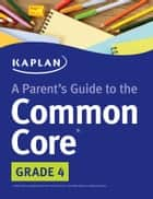 Parent's Guide to the Common Core: 4th Grade ebook by Kaplan Test Prep