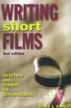 Writing Short Films ebook by Linda J. Cowgill